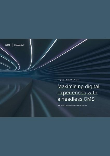 Maximising Digital Experiences With a Headless CMS