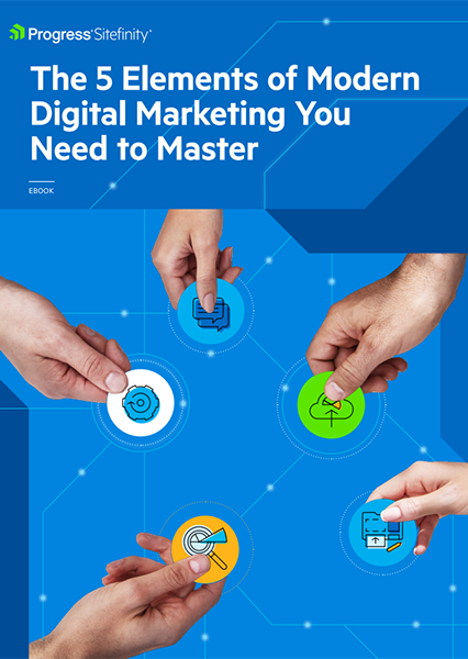 5 Elements of Modern Digital Marketing You Need to Master