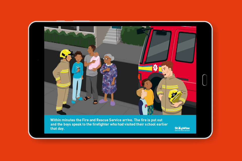Tablet mockup showing an illustration of a family talking to firefighters. The wording reads: Within minutes the fire and rescue service arrive. The fire is put out and the boys speak to the firefighter who had visited their school earlier that day'