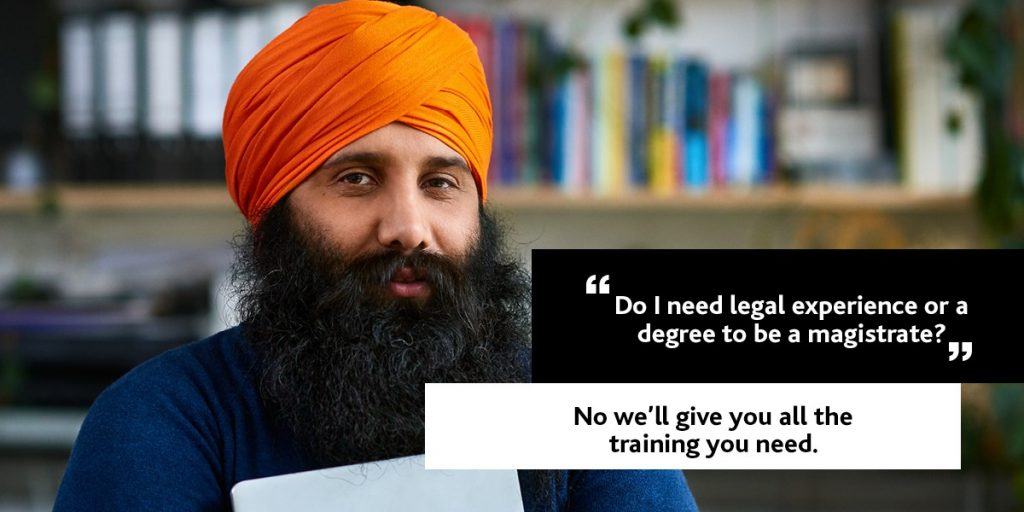 """""""Do I need legal experience or a degree to be a magistrate?"""" No we'll give you all the training you need."""