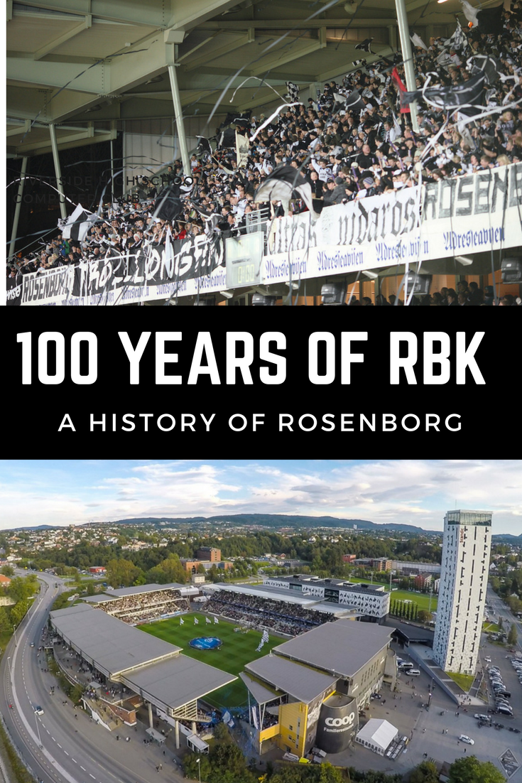 100 Years of RBK: A History of Rosenborg, Norway's most successful football club