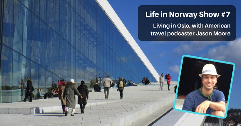Life in Norway Show Episode 7: Living in Oslo with Jason Moore