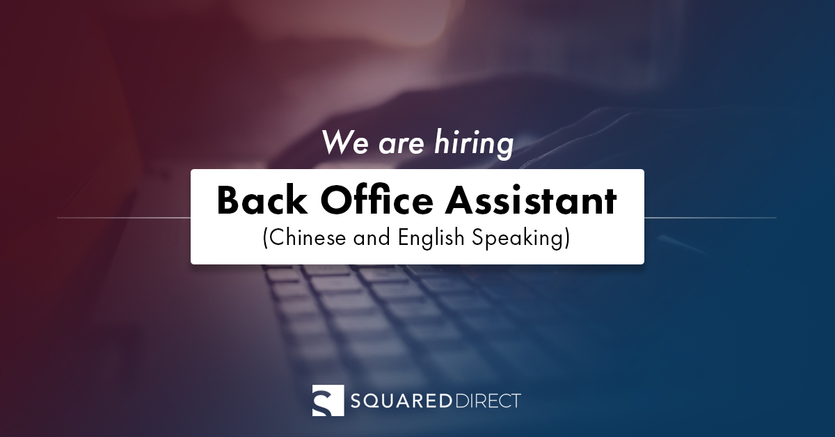 Back Office Assistant (Chinese and English Speaking) - SquaredDirect