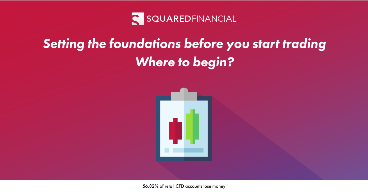 Setting the foundations before you start trading.