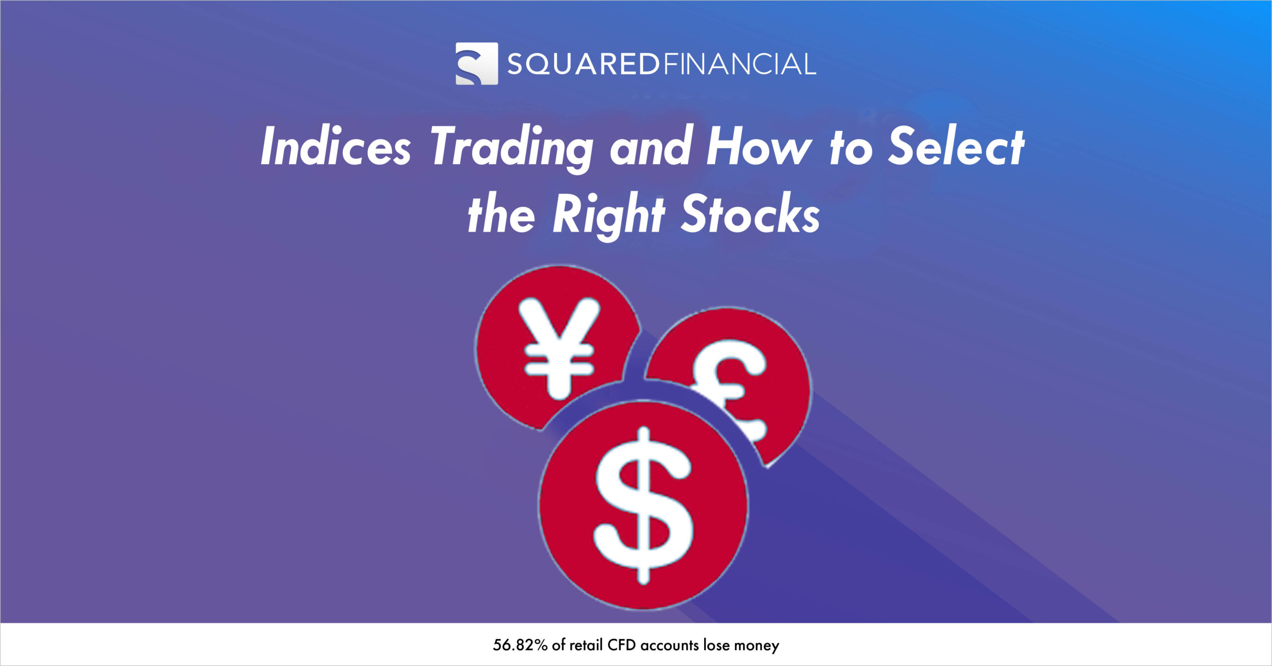 Indices Trading and How to Select the Right Stocks – SquaredFinancial