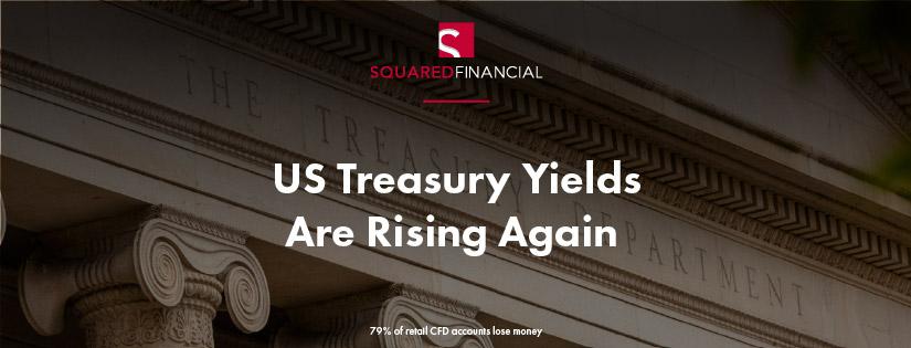 US Treasury Yields Are Rising Again