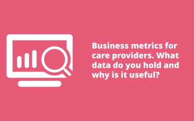 What data do you hold and how is it useful? Business metrics for care providers.