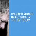 Understanding Hate Crime in the UK today