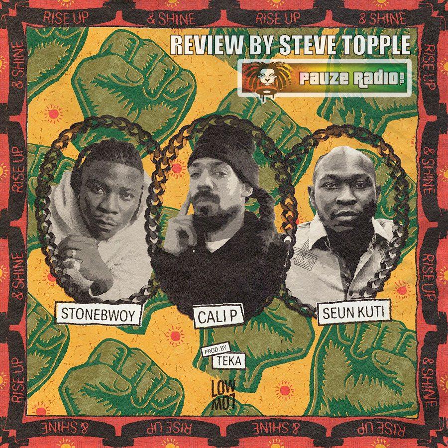Cal P & Teka ft Stonebwoy & Seun Kuti Rise Up Shine Review