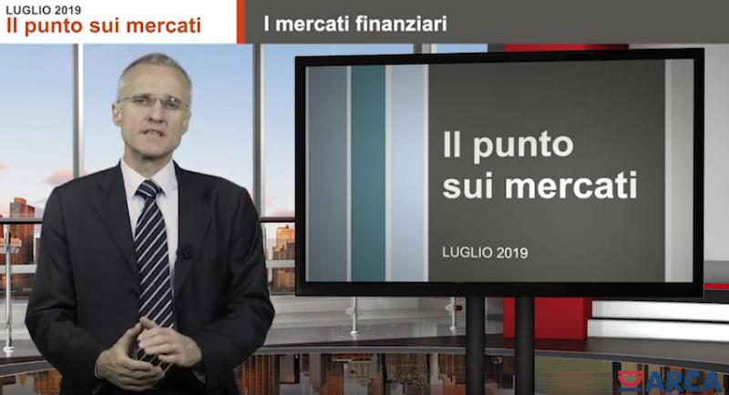 Mercati. Il punto di Arca Fondi SGR a luglio 2019