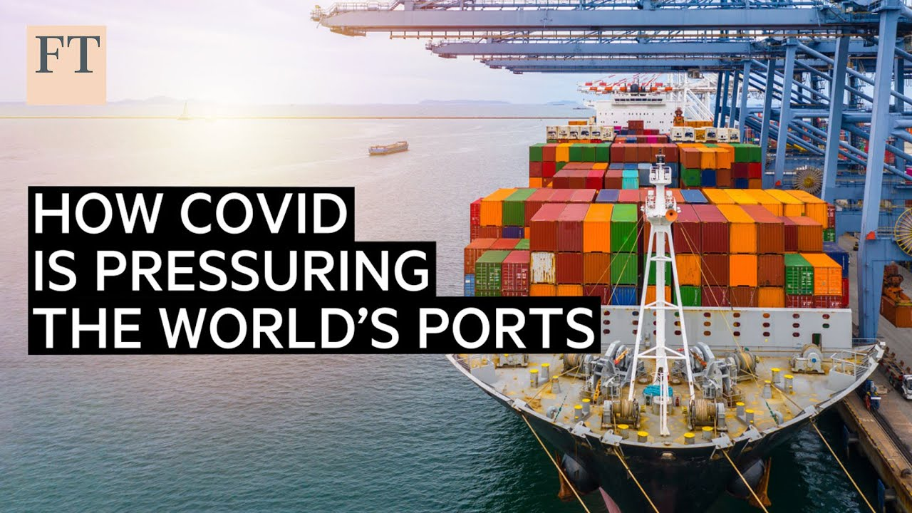 Come la Covid-19 ha messo a dura prova i porti del mondo | FT