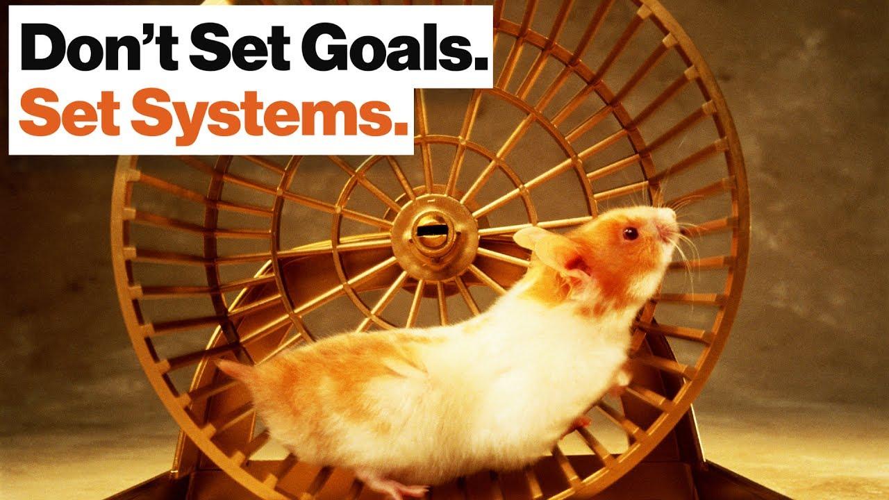 La definizione degli obiettivi è una ruota per criceti. Imparate invece a stabilire dei sistemi   Big Think