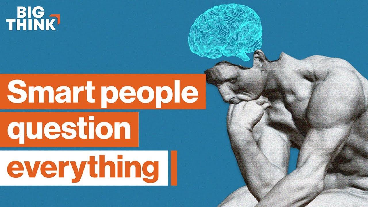 Scetticismo: perché il pensiero critico rende più intelligenti? | Big Think