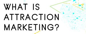 WHAT-IS-ATTRACTION-MARKETING