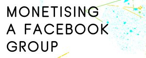 MONETISING-A-FACEBOOK-GROUP