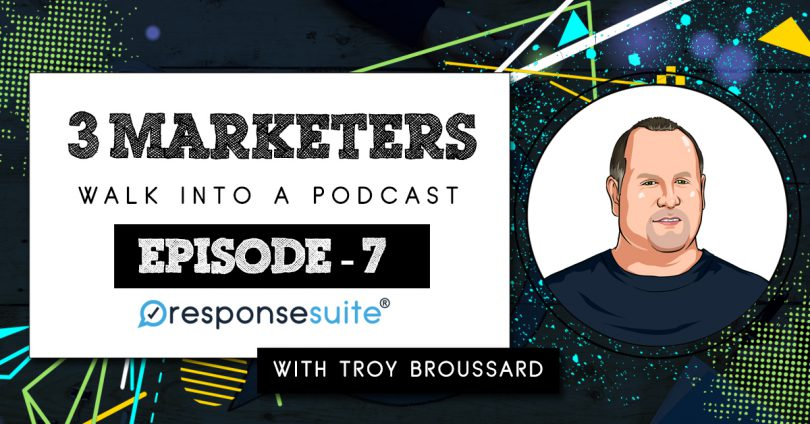 3 Marketers Podcast - Troy Broussard