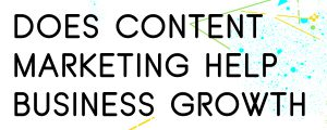 HOW-CONTENT-MARKETING-CAN-HELP-YOUR-BUSINESS-GROWTH