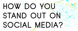 HOW-DO-YOU-STAND-OUT-ON-SOCIAL-MEDIA