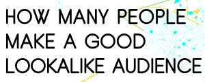 HOW-MANY-PEOPLE-SHOULD-I-PUT-IN-A-FACEBOOK-LOOKALIKE-AUDIENCE