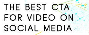 THE-BEST-CTA-FOR-VIDEO