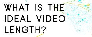 WHAT-IS-THE-IDEAL-VIDEO-LENGTH