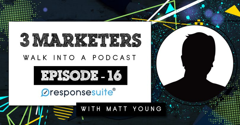 3 marketers walk into a podcast with matt young