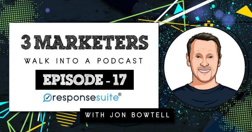 3 MARKETERS PODCAST - JON BOWTELL