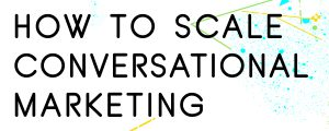 HOW-TO-SCALE-CONVERSATIONAL-MARKETING