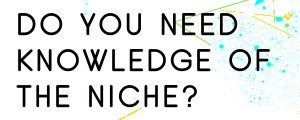 DO-YOU-NEEDS-LOTS-OF-KNOWLEDGE-OF-YOUR-BUSINESS-NICHE