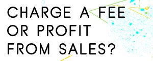 DO-YOU-CHARGE-A-FEE-OR-PROFIT-FROM-SALES-ALONE