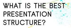 WHAT-IS-THE-BEST-PRESENTATION-STRUCTURE