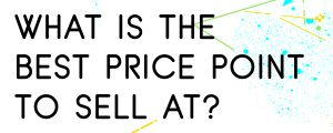 WHAT-IS-THE-BEST-PRICE-POINT-TO-SELL-AT