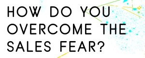 HOW-DO-YOU-OVERCOME-THE-SALES-FEAR