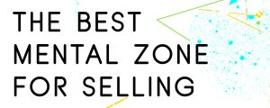 WHAT-IS-THE-BEST-MENTAL-ZONE-FOR-SELLING