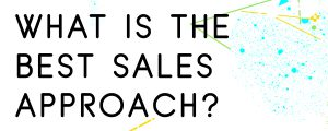 WHAT-IS-THE-BEST-SALES-APPROACH
