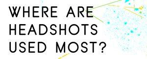 WHERE-SHOULD-YOU-USE-HEADSHOTS1