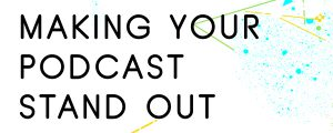 HOW-TO-MAKE-YOUR-PODCAST-STAND-OUT