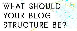 WHAT-DOES-YOUR-BLOG-STRUCTURE-LOOK-LIKE