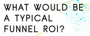 ROI RETURN ON INVESTMENT FOR SALES FUNNEL