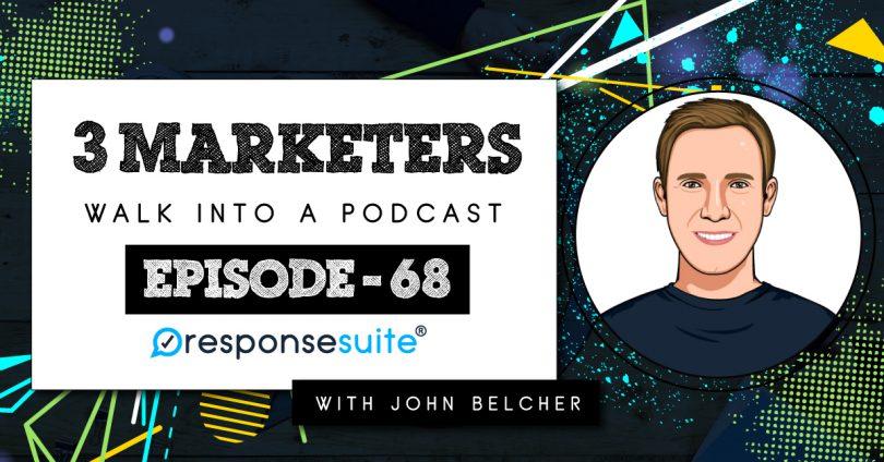 JOHN BELCHER 3 MARKETERS PODCAST