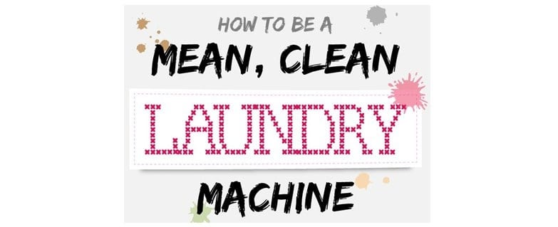 How to Be a Mean Clean Laundry Machine