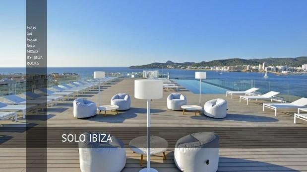 Hotel Sol House Ibiza MIXED BY IBIZA ROCKS, opiniones y reserva