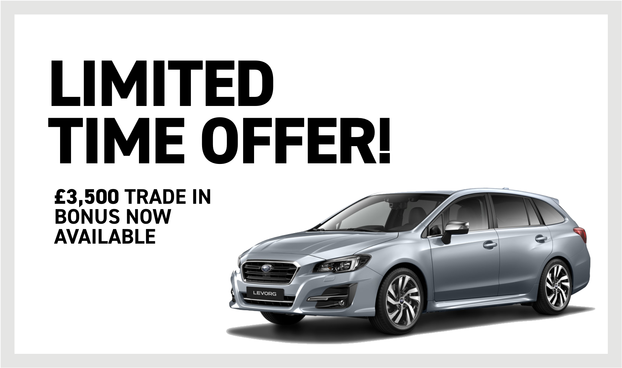 Levorg Limited Time Offer £2,000 Trade-in bonus now available