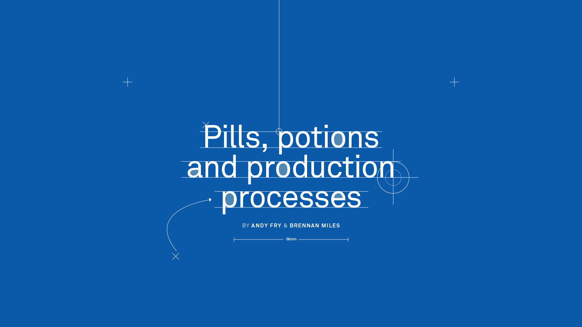 Pills potions and production processes