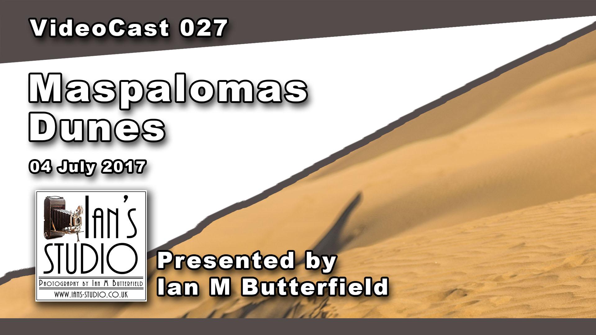 VIDEOCAST 027: Maspalomas Dunes