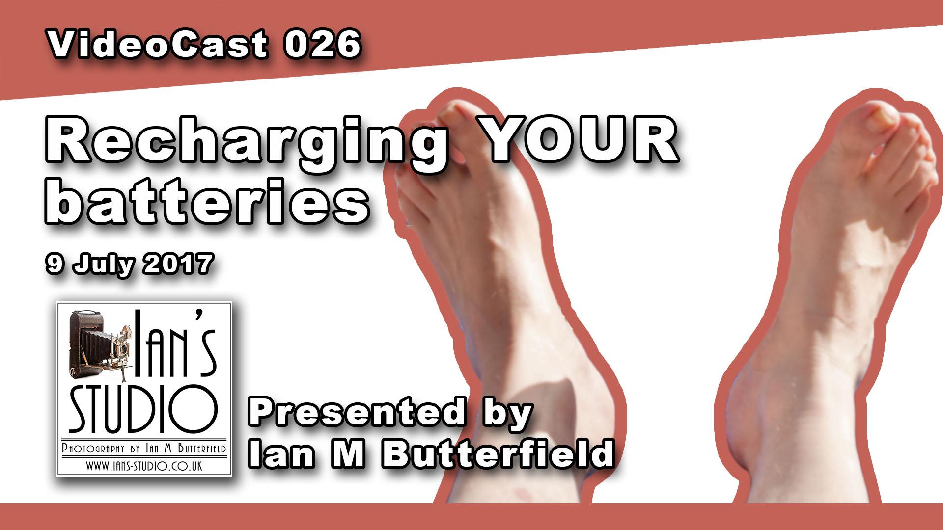 VIDEOCAST 026: Recharging your batteries