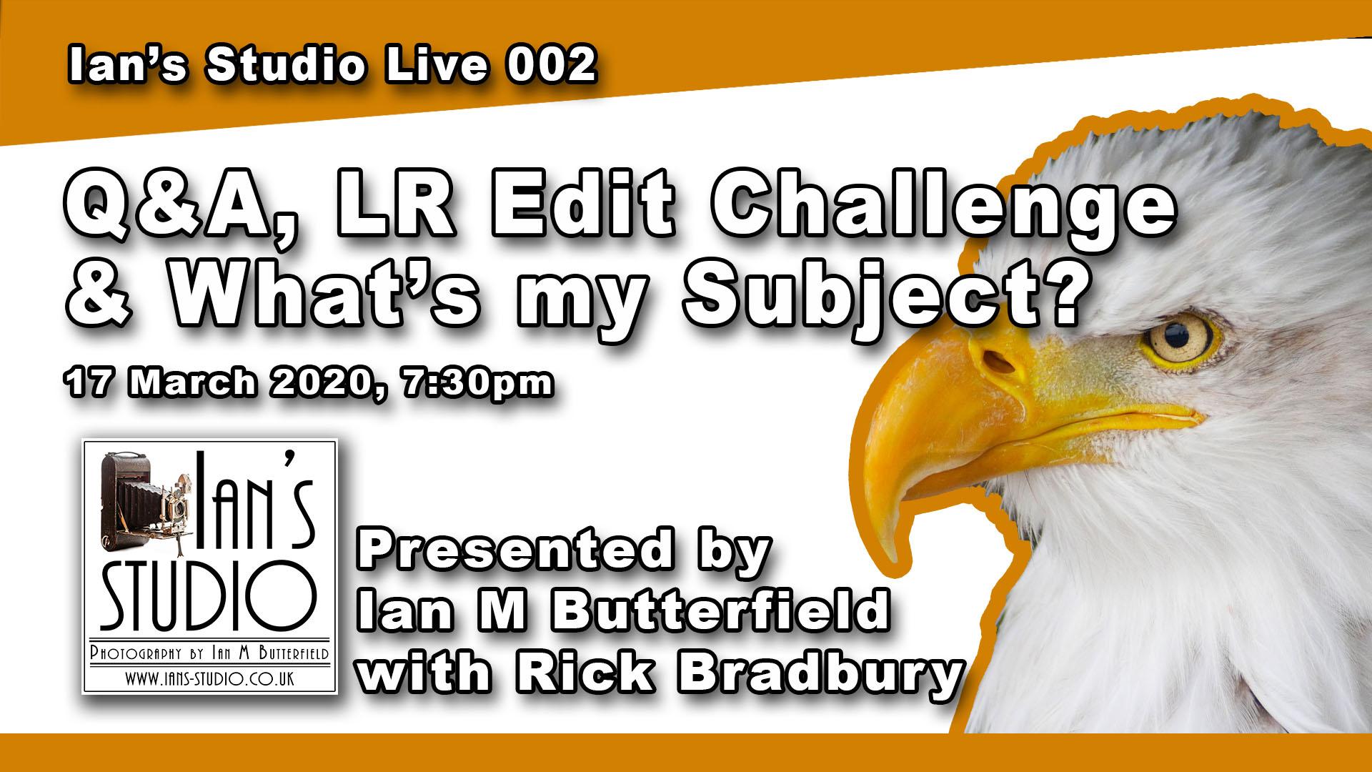 17 MAR 2020 LIVESTREAM FULL REPLAY: Ian's Studio Live #002 – Q&A, LR Edit Challenge & What's my Subject?