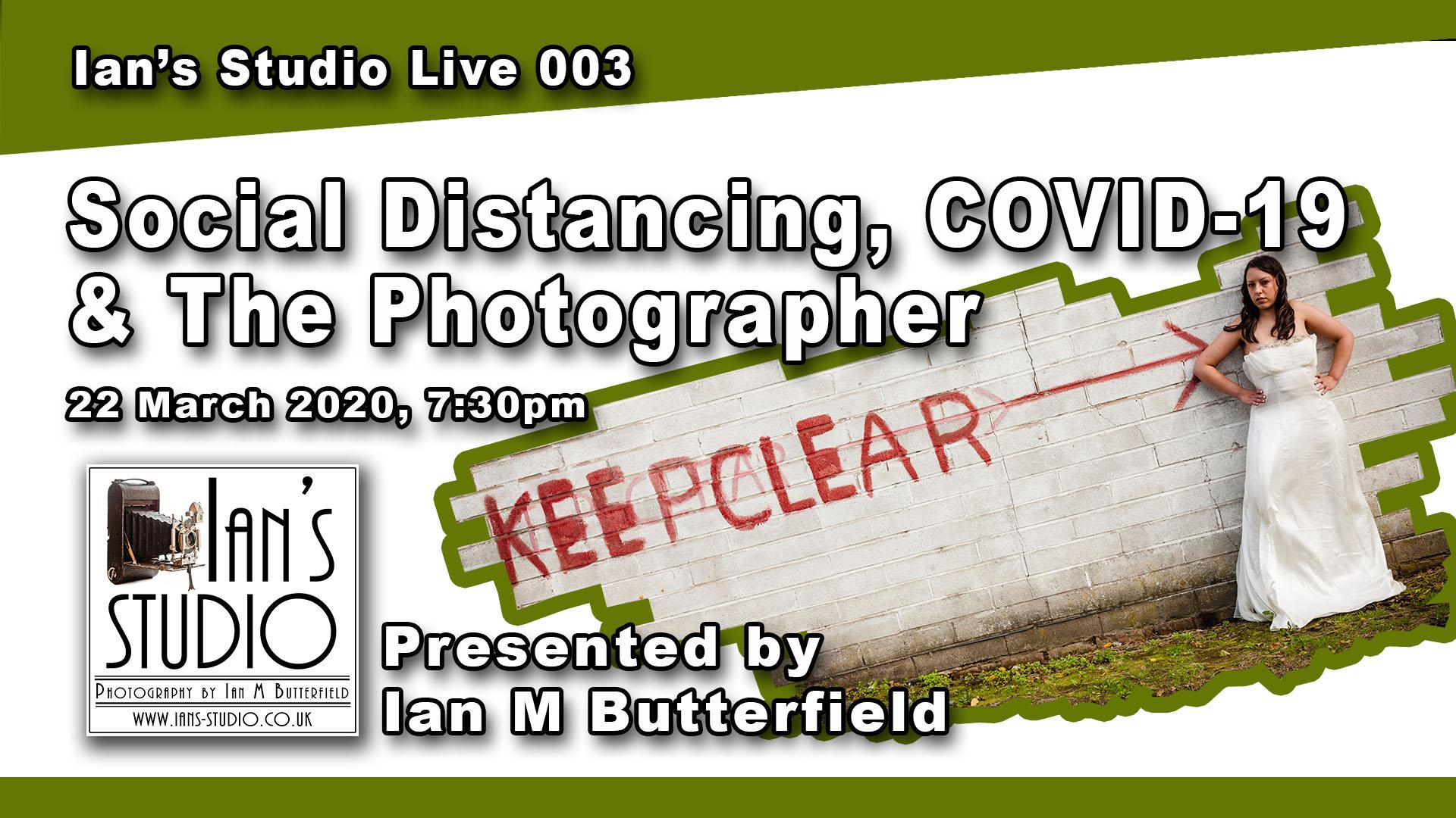 22 MAR 2020 LIVESTREAM FULL REPLAY: Ian's Studio Live #003 – Social Distancing, COVID-19 & The Photographer