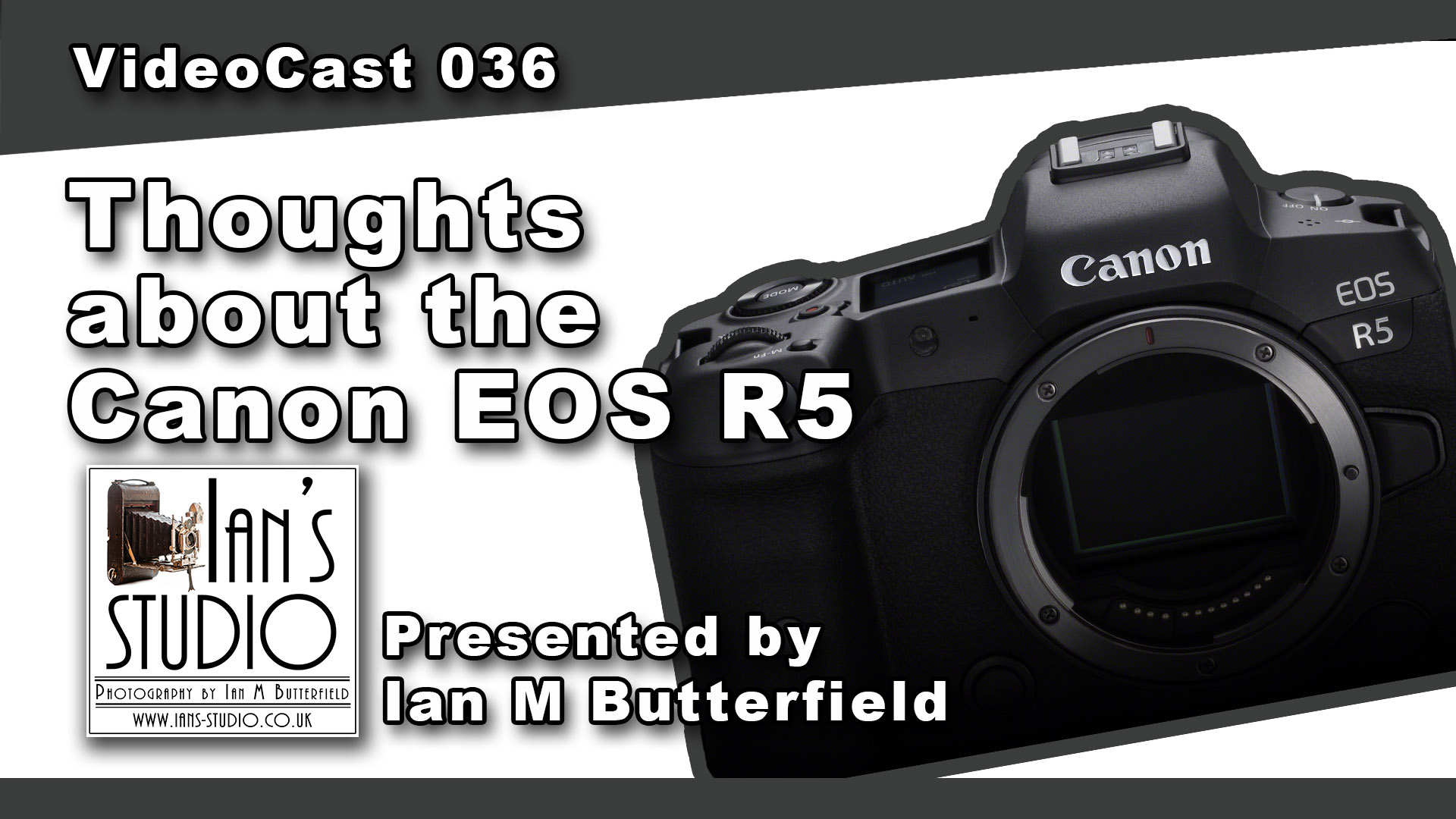 25 MAR 2020 VideoCast 036: Thoughts on the Canon EOS R5
