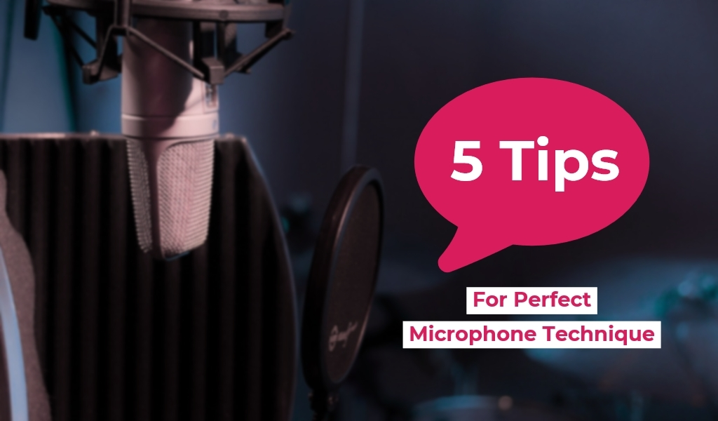 5 Tips For Perfect Microphone Technique